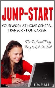 Jump-Start Your Work at Home General Transcription Career- The Fast and Easy Way to Get Started
