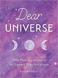 Dear Universe: 200 Mini-Meditations for Instant Manifestations - Sarah Prout