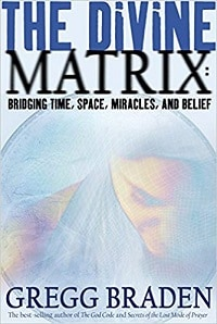 The Divine Matrix: Bridging Time, Space, Miracles and Belief - Gregg Braden