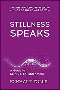 Stillness Speaks: A Guide to Spiritual Enlightenment - Eckhart Tolle