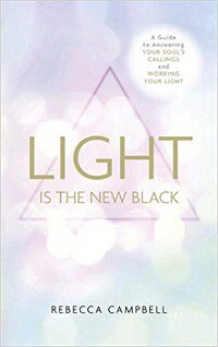 Light Is The New Black: A Guide to Answering Your Soul's Callings and Working Your Light - Rebecca Campbell