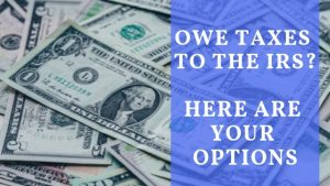 Owe taxes to the IRS? Here are your options