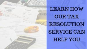 Learn How Our Tax Resolution Service Can Help You