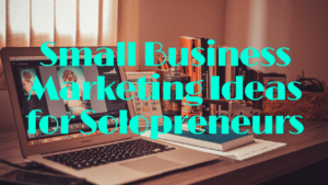 small business marketing ideas for solopreneurs