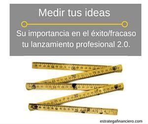 Importancia de medir tus ideas en lanzamiento profesional 2.0.