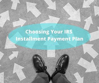 Choosing Your IRS Installment Payment Plan