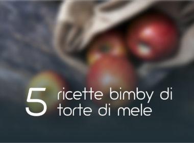 Torta di mele bimby: 5 ricette facili