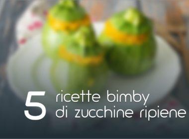 5 Ricette Bimby di zucchine ripiene