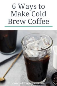 Glass of ice and coffee with text 6 ways to make cold brew coffee