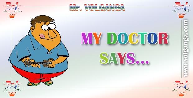 Mr. Volganga: My Doctor Says...