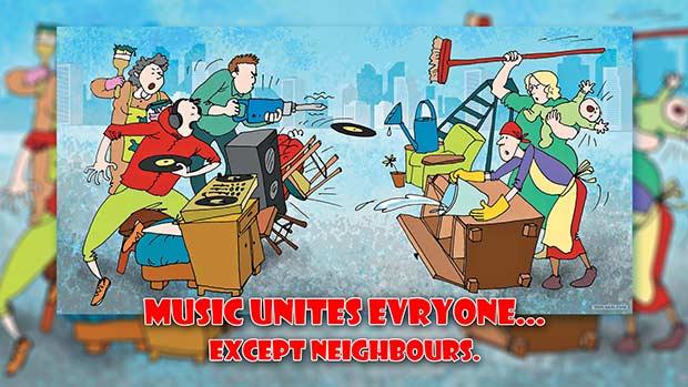 Music unites everyone... except neoghbours