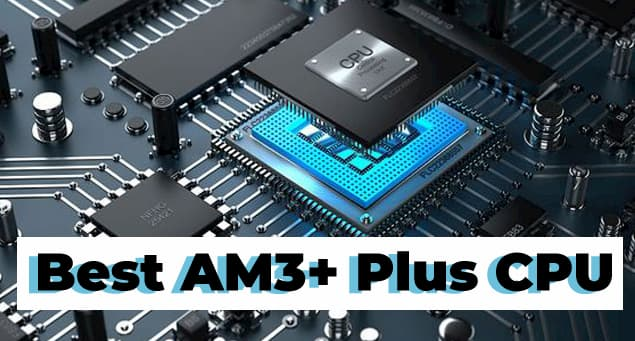 8 Best AM3+ CPU Reviews and Buying Guide for 2020