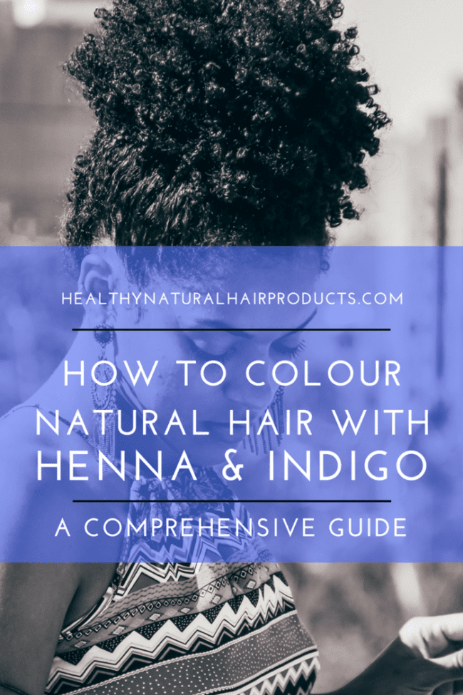How to colour natural hair with henna and indigo, a comprehensive guide