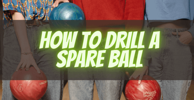 How to drill a spare ball