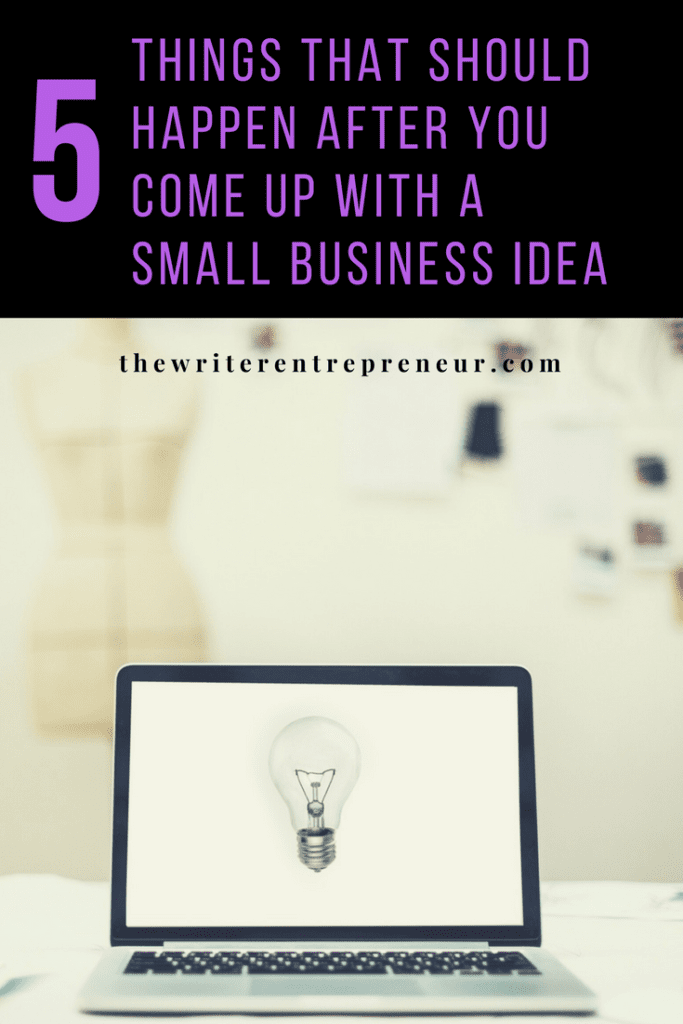 5 Things That Should Happen After You Come Up With a Small Business Idea