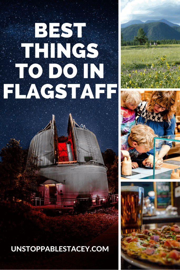 """PIN THIS: Pinterest image with words """"things to do in Flagstaff Arizona"""" and images of Lowell observatory at night, people hiking, family riveted to museum exhibit and third, a glass of craft beer"""