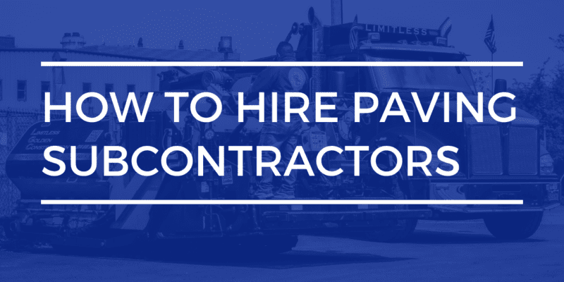 how to hire paving subcontractors | limitless golden construction