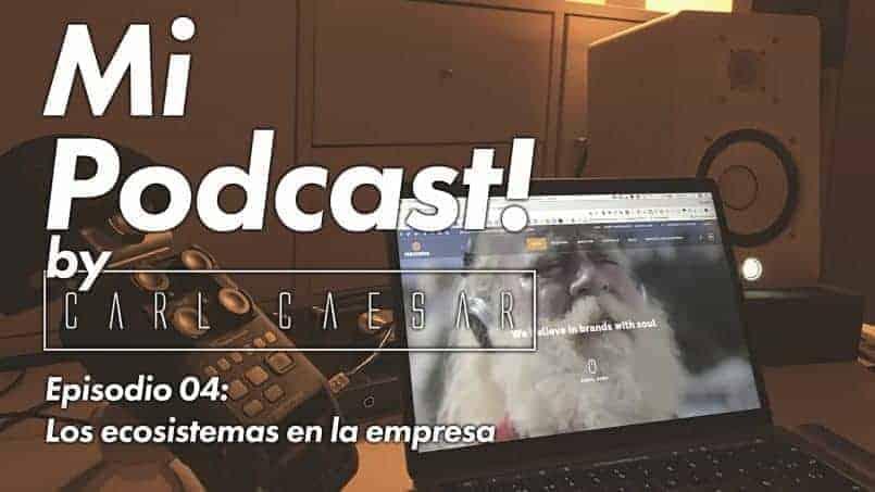 04 Podcast - Los ecosistemas en la empresa