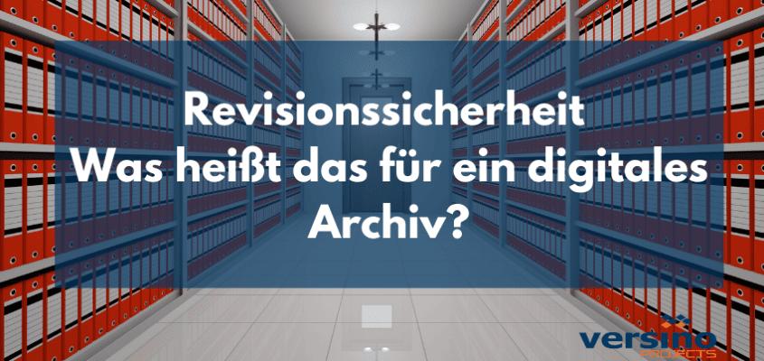 Revisionssicherheit – was heißt das für ein digitales Archiv?