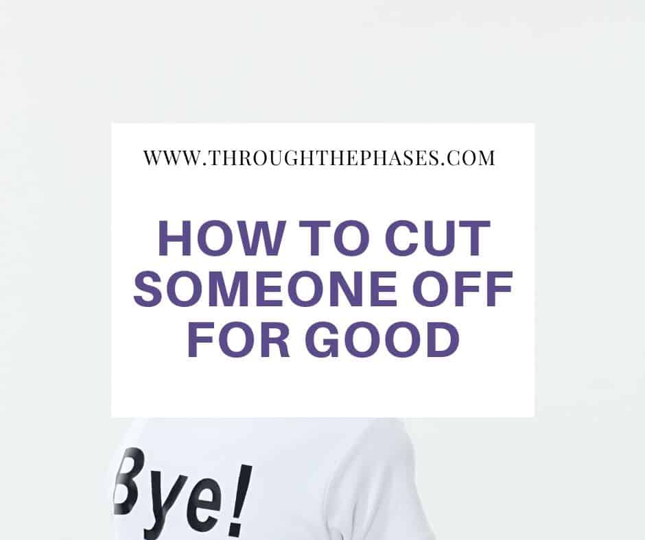 how to cut someone off for good