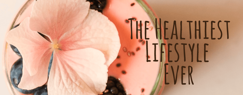 The Healthiest Lifestyle Ever