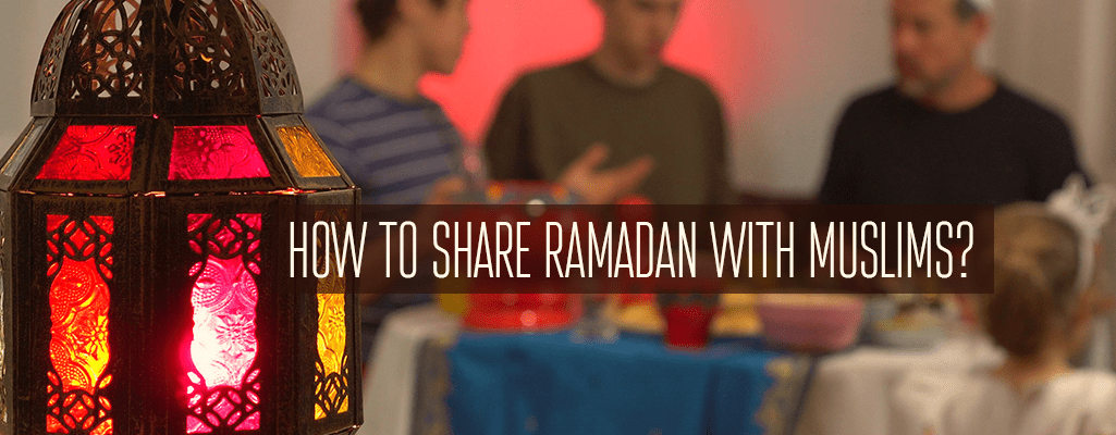 how to share Ramadan with Muslims