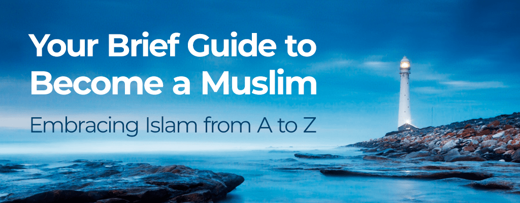 your brief guide to become a Muslim