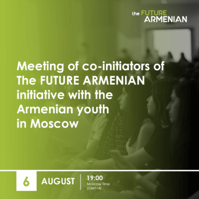 Meeting of Co-initiators of The FUTURE ARMENIAN Initiative with the Armenian youth in Moscow