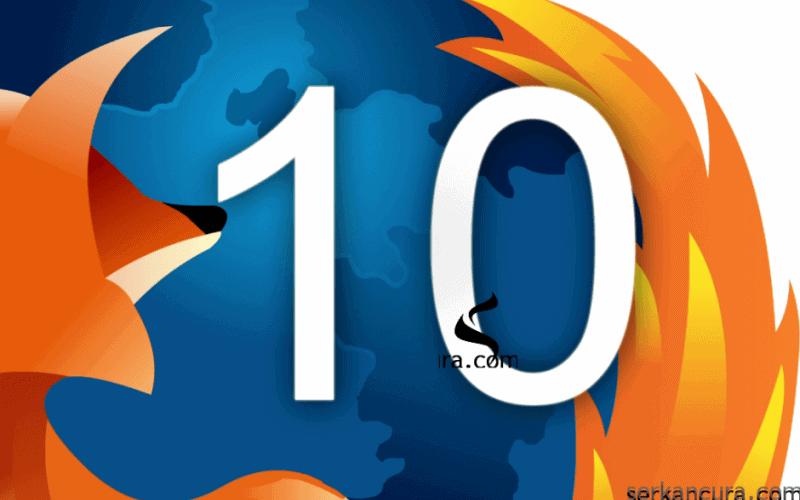 Mozilla Firefox 10 Final Sürümü Yayında!
