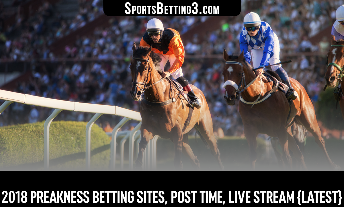 2018 Preakness Betting Sites, Post Time, Live Stream {Latest}