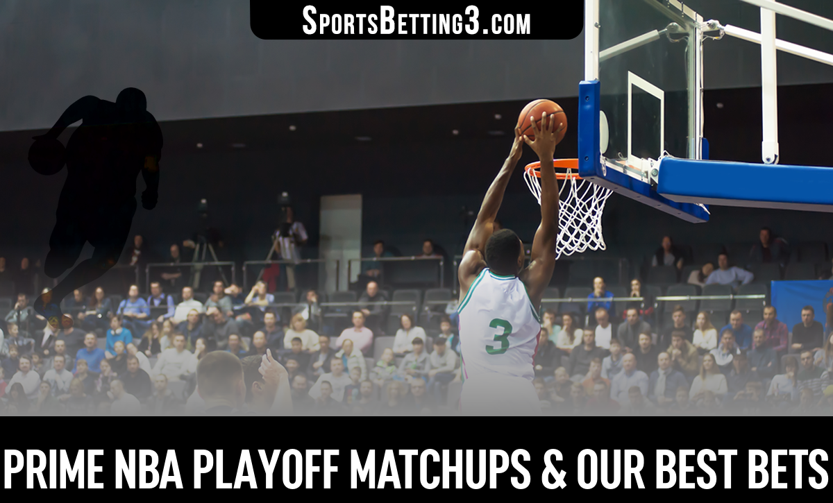Prime NBA Playoff Matchups & Our Best Bets