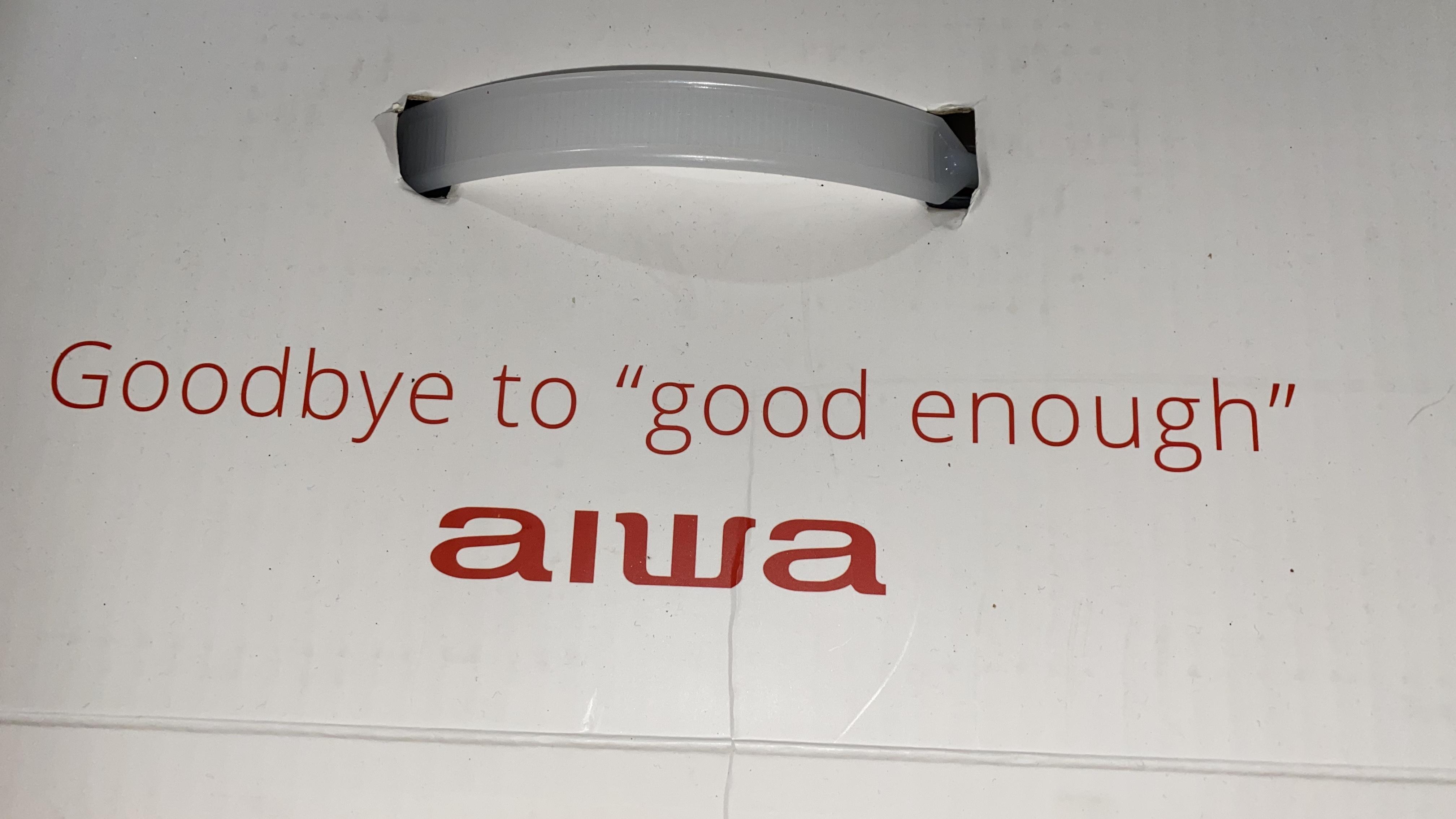 """Goodbye to """"good enough"""" - Aiwa"""