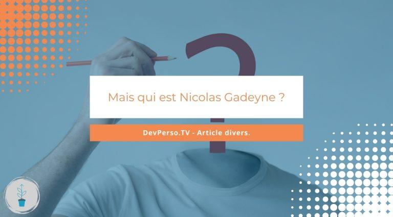 Mais qui est donc Nicolas Gadeyne ? Voyons ensemble qui est Nicolas Gadeyne, l'auteur de DevPerso.TV