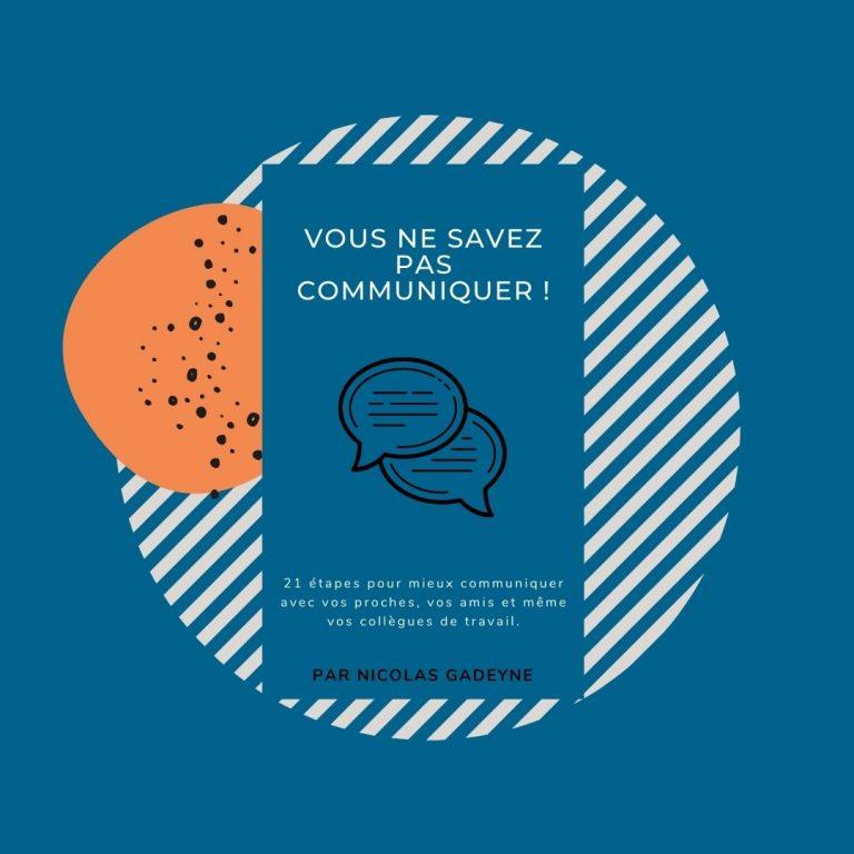 Vous ne savez pas communiquer