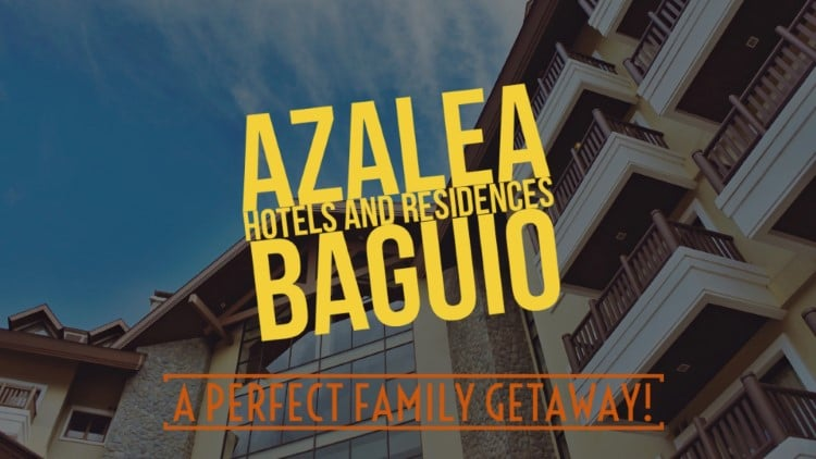 Azalea Hotels and Residences Baguio – A perfect family getaway!