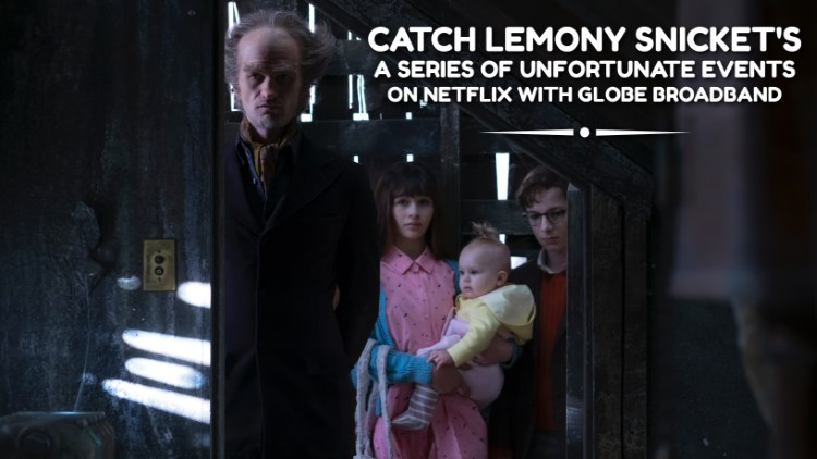 Catch Lemony Snicket's A Series of Unfortunate Events on Netflix with Globe Broadband!