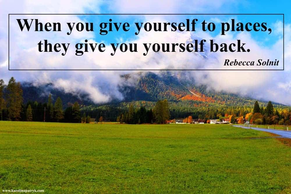 when-you-give-yourself-to-places-they-give-you-yourself-back