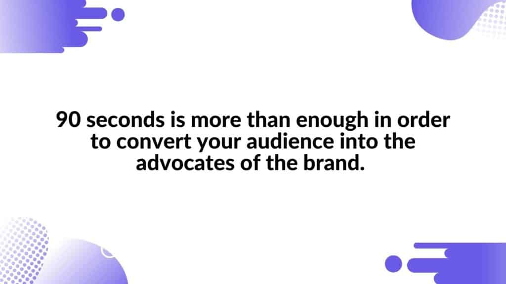 90 seconds is more than enough in order to convert your audience into the advocates of the brand - in the article about animated startup video