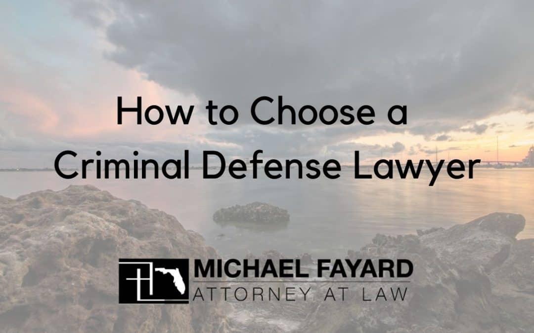 Chose the right criminal defense lawyer, Michael Fayard, Attorney at Law. Sarasota, Florida