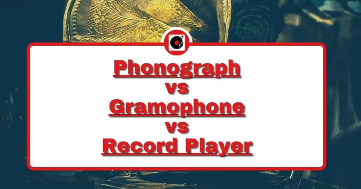 phonograph vs gramophone vs record player featured