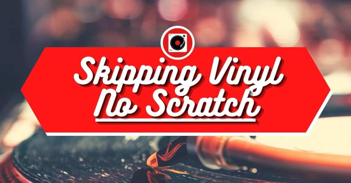 vinyl skipping no scratch featured