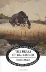The Bears of Blue River by Charles Major is a nature adventure read in AmblesideOnline year 3.