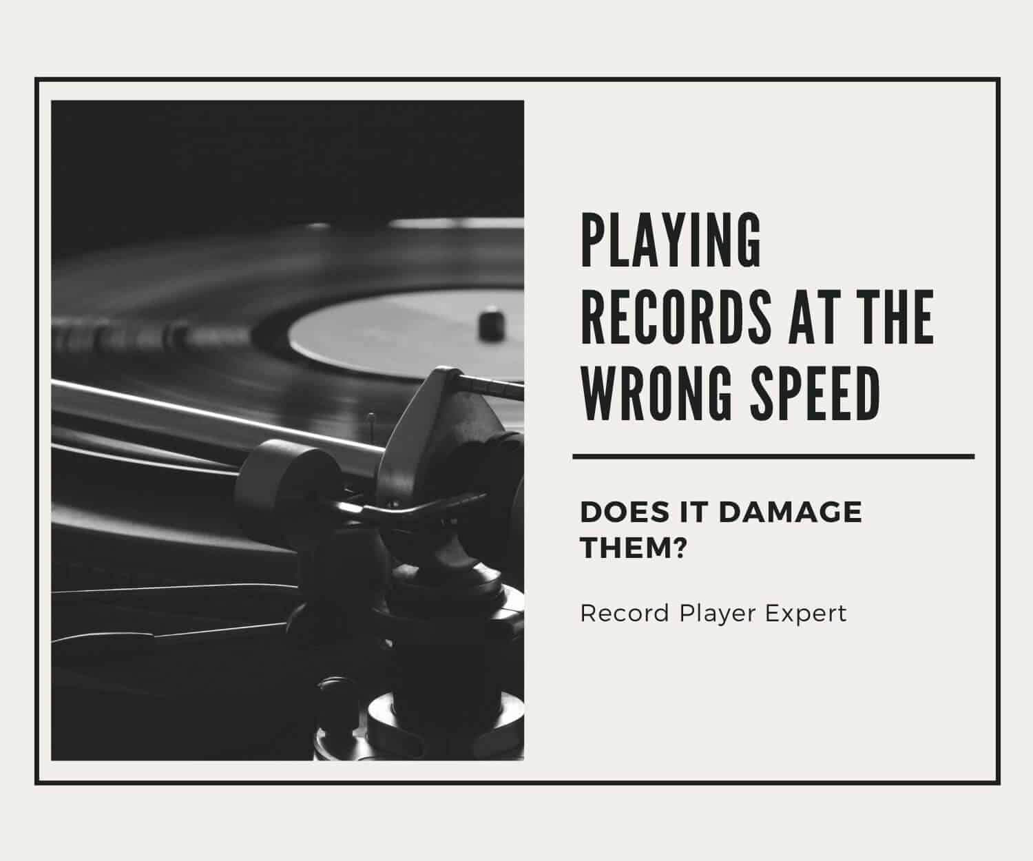 does playing vinyl records at the wrong speed damage them