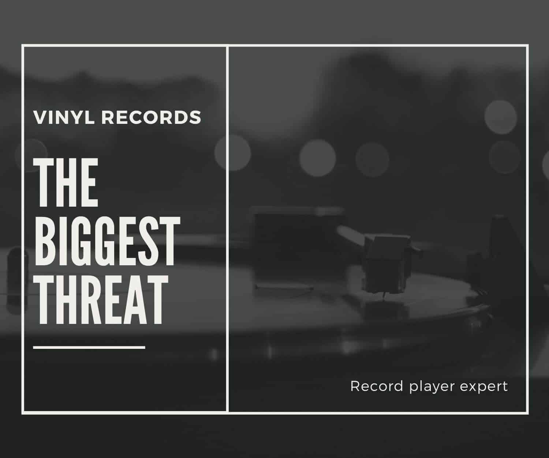 the biggest threat to vinyl records