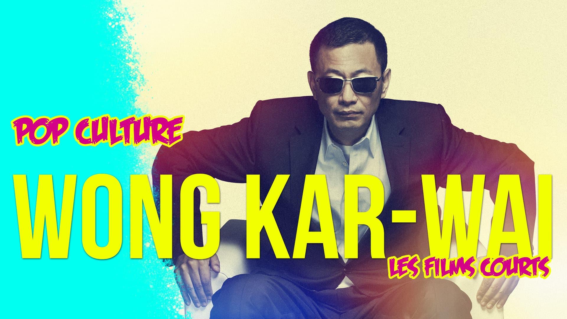 Wong Kar-wai - Les films courts
