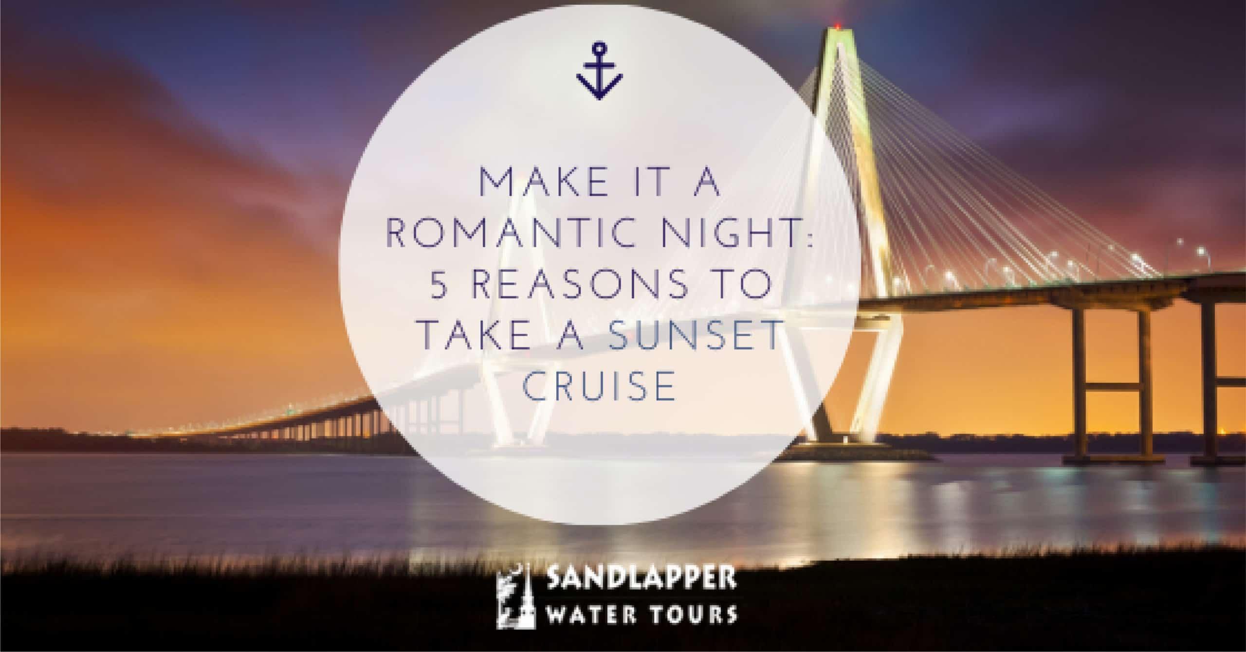 Make it a Romantic Night: 5 Reasons to Take a Sunset Cruise. Sandlapper Water Tours Blog