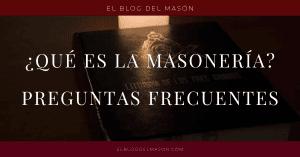 ¿Qué es la masonería Preguntas frecuentes