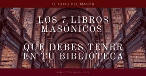 7 Libros masónicos que debes tener en tu biblioteca