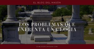 Los problemas que enfrenta una Logia