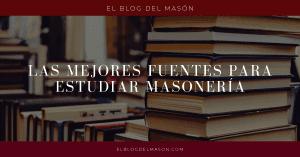 Las mejores Fuentes para estudiar masonería